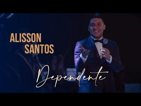 Alisson Santos – Dependente (Letra)