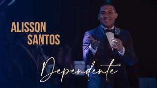 Alisson Santos - Dependente Clip Oficial