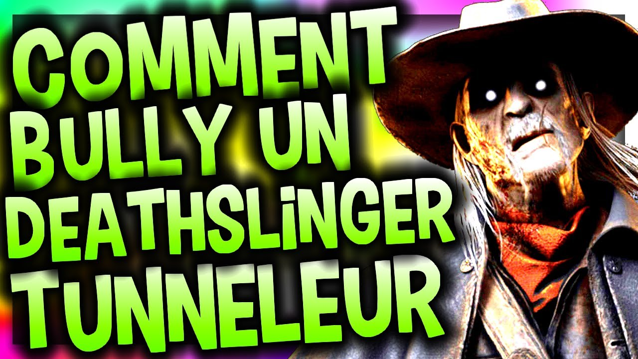 COMMENT BULLY UN DEATHSLINGER QUI TUNNEL - DEAD BY DAYLIGHT