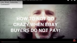 HOW TO NOT GO CRAZY WHEN EBAY BUYERS DO NOT PAY!