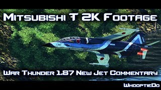 Mitsubishi T-2K Footage + War Thunder 1.87 New Jet Commentary