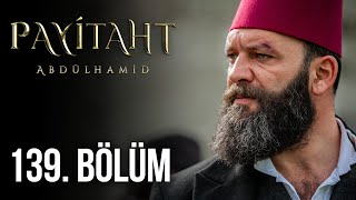 Payitaht Abdülhamid 139. Bölüm