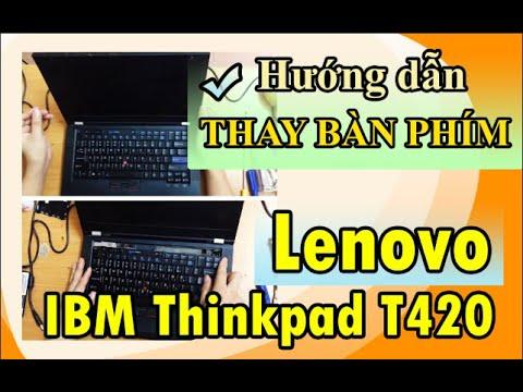 Hướng dẫn thay bàn phím laptop Lenovo IBM Thinkpad T420