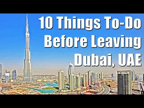 Dubai, UAE: 10 Things To-Do Before Leaving Dubai, UAE