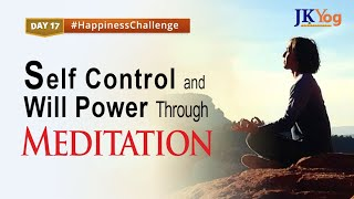 Self Control and Will Power through Meditation - Happiness Challenge Day 17 | Swami Mukundananda