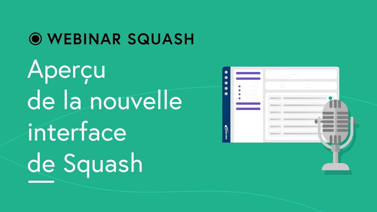 Webinar Squash #10 - Aperçu de la nouvelle interface de Squash