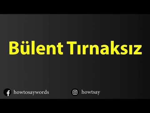 How To Pronounce Bulent Tirnaksiz