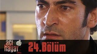 Acı Hayat 24.Bölüm Tek Part İzle (HD)
