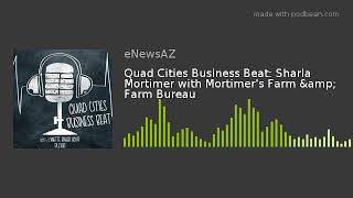 Quad Cities Business Beat: Sharla Mortimer with Mortimer's Farm & Farm Bureau