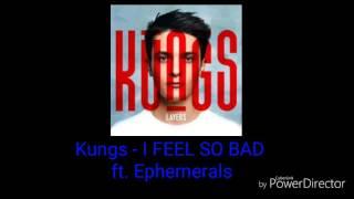 Voici les parole de la chanson de Kungs - I FEEL SO BAD ft Ephemerals