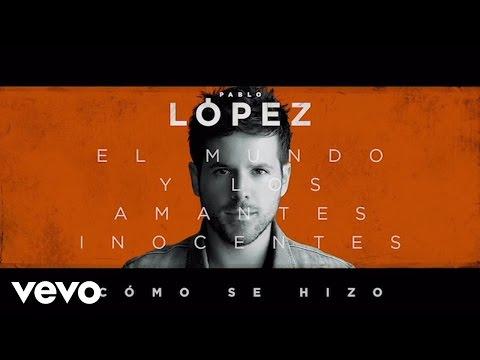 Pablo López - El Mundo Y Los Amantes Inocentes (Cómo Se Hizo)