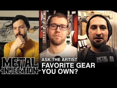 Favorite Gear You Own? - Metal Injection ASK THE ARTIST