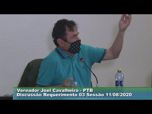 Vereador Joel Cavalheiro   PTB Discussão do Requerimento 003  Sessão  11 08 2020