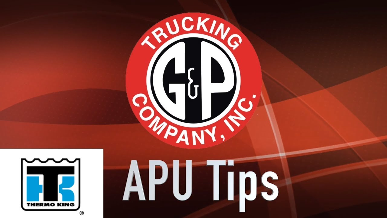 APU Tips with Todd Yancey-Thermo King, G&P Trucking Company