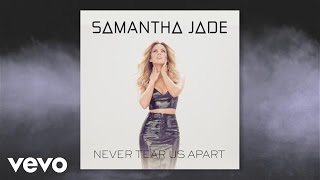 Samantha Jade - Never Tear Us Apart (Audio)