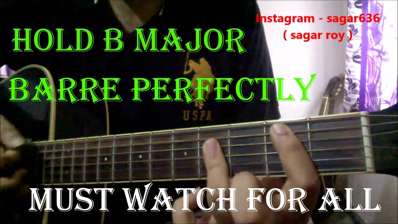 How To Hold B Major Barre Chord Perfectly Most Important Concept