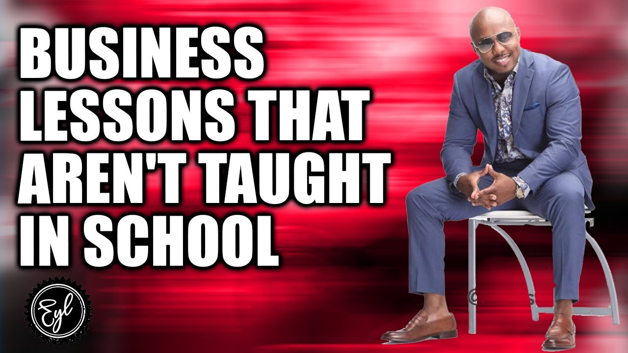 BUSINESS LESSONS THAT AREN'T TAUGHT IN SCHOOL
