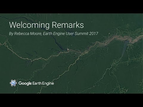 Earth Engine User Summit 2017: Welcoming Remarks by Rebecca Moore