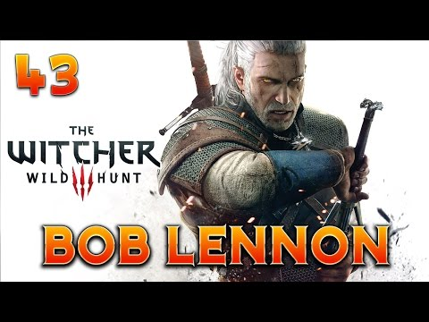 The Witcher 3 : Bob Lennon - Ep.43 : DES RAVIOLES POUR TUER UN DIEU !!!