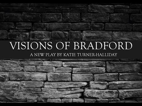 Find Out More About Visions Of Bradford With Theatre Director Katie Turner-Halliday