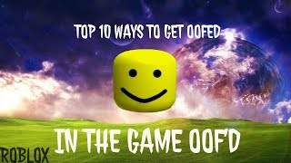TOP 10 WAYS TO GET OOFED IN THE GAME OOF'D! (ROBLOX)