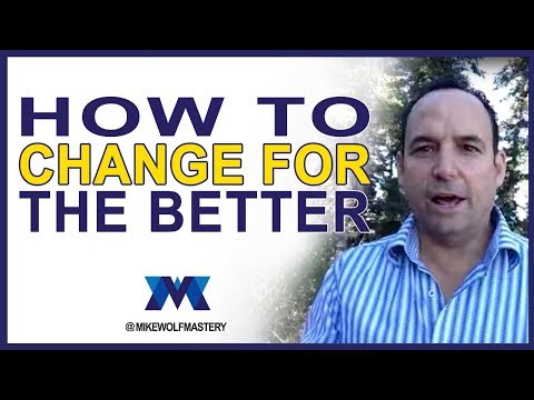 How To Change For The Better - Make Positive Changes In Your Life NOW