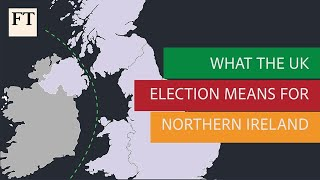 What the UK general election means for Northern Ireland | FT