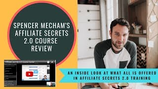 Affiliate Secrets 2.0 Course Review: An Inside Look At Spencer Mecham's Training!