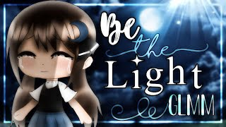 [GLMM] ↬ Be the light | [ORIGINAL] Gacha Life Mini Movie