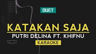 Katakan Saja - Putri Delina Ft. Khifnu (Karaoke)