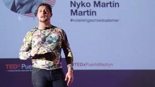 No le tengas miedo a temer | Nyko Martín Martin | TEDxPuertoMadryn