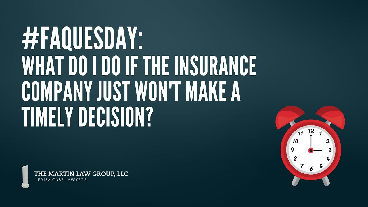 FAQuesday: What do I do if the insurance company just won't make a timely decision?