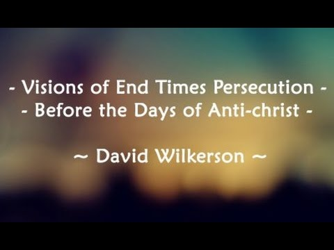 David Wilkerson - Visions of End Times Persecution | Before the Days of Anti-christ
