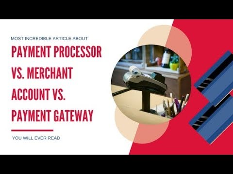 Payment Processor Vs  Merchant Account Vs  Payment Gateway