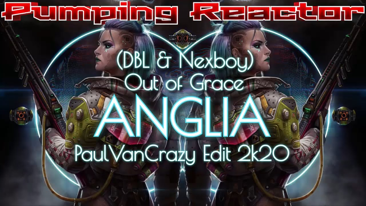 (DBL & Nexboy) Out of Grace - Anglia (PaulVanCrazy Edit 2k20)