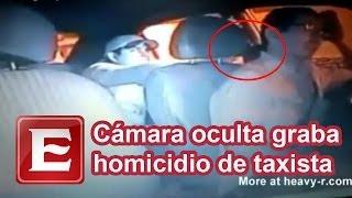 Cámara oculta graba asesinato de taxista