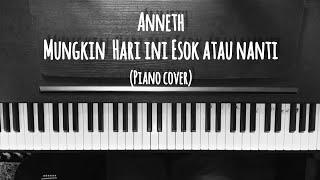 Anneth - Mungkin Hari Ini Esok atau Nanti (Piano Cover)