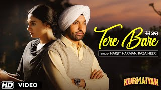 Tere Bare ( Full Song ) Punjabi Sad Songs 2018 | Harjit Harman , Japji Khaira | Kurmaiyan