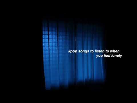 kpop songs to listen to when you're lonely | kpop playlist