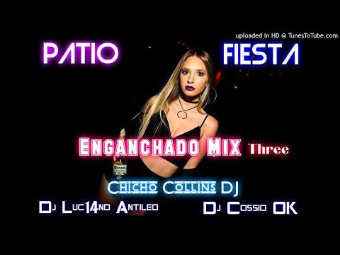 PATIO FIESTA Three ENGANCHADO MIX ✘ChichoCollinsDJ ✘ DJ Luc14no Antileo ✘ DJ CossioOK