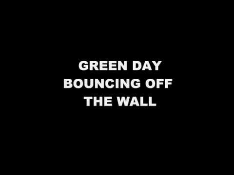 Bouncing off the Wall - Green Day Lyrics