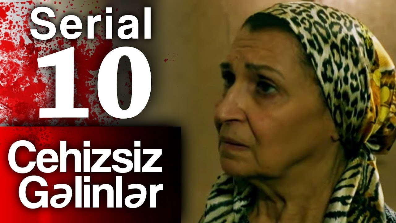 """""""Cehizsiz Gəlinlər"""" serialı - 10 cu seriya"""