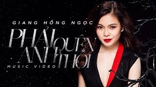giang hong ngoc - phai quen anh thoi official music video