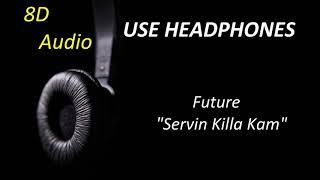 Future - Servin Killa Kam (8D Audio) + Lyrics |Use Headphones🎧|