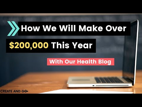 How We Will Make $200,000+ This Year From Our Health Blog (Step-by-Step)