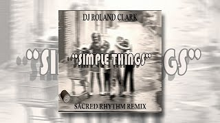Roland Clark - Simple Things feat. Joe Clausells (Sacred Rhythm Remix)