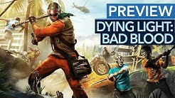 Dying Light: Bad Blood ist doch kein Battle-Royale-Spiel? - Gameplay-Preview