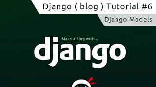 Django Tutorial #6 - Django Models