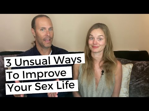 3 Unusual Ways To Improve Your Sex Life Have Better Sex
