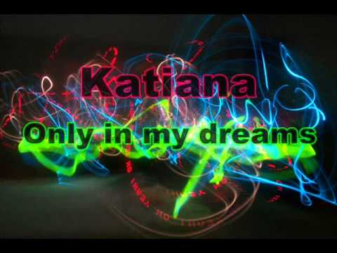 Katiana - Only in my dreams